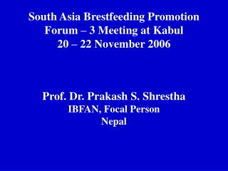 South Asia Brestfeeding Promotion  Forum – 3 Meeting at Kabul 20 – 22 November 2006