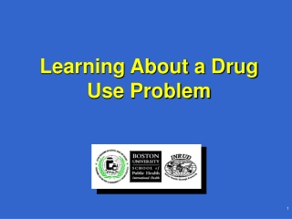 Learning About a Drug Use Problem