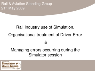 Rail Industry use of Simulation, Organisational treatment of Driver Error  &