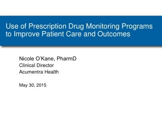 Use of Prescription Drug Monitoring Programs to Improve Patient Care and Outcomes