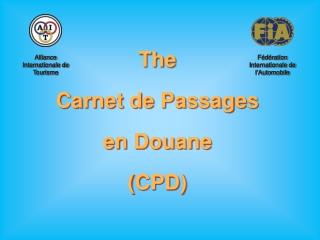 The Carnet de Passages  en Douane (CPD)