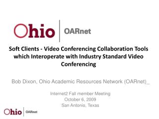 Bob Dixon, Ohio Academic Resources Network (OARnet)_ Internet2 Fall member Meeting October 6, 2009
