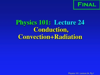 Physics 101:  Lecture 24  Conduction, Convection+Radiation