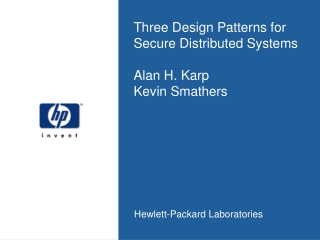 Three Design Patterns for Secure Distributed Systems Alan H. Karp Kevin Smathers