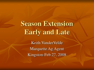 Season Extension Early and Late