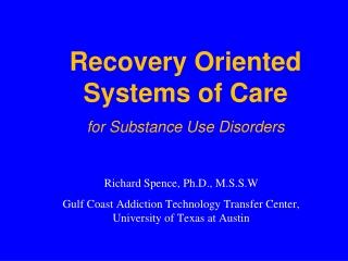 Richard Spence, Ph.D., M.S.S.W Gulf Coast Addiction Technology Transfer Center,
