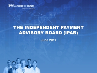 THE INDEPENDENT PAYMENT ADVISORY BOARD (IPAB) June 2011