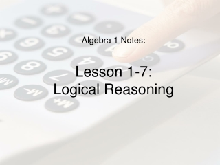 Algebra 1 Notes: Lesson 1-7: Logical Reasoning