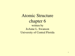 Atomic Structure chapter 6 written by JoAnne L. Swanson University of Central Florida