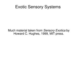 Exotic Sensory Systems