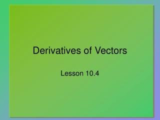 Derivatives of Vectors
