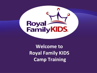 Welcome to  Royal Family KIDS  Camp Training