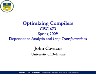 Optimizing Compilers CISC 673 Spring 2009 Dependence Analysis and  Loop Transformations