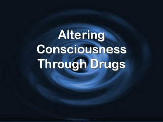 Altering Consciousness Through Drugs