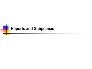 Reports and Subpoenas