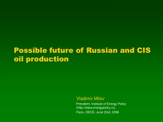 Possible future of Russian and CIS oil production