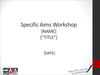 """Specific Aims Workshop [NAME ] [""""TITLE""""]"""