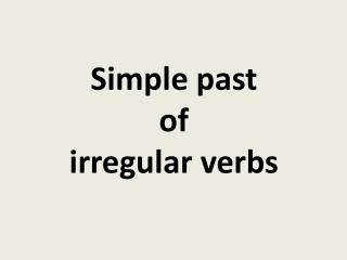 Simple past  of  irregular verbs