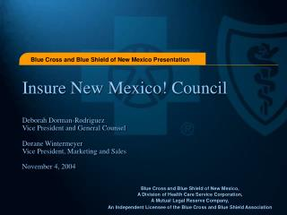 Insure New Mexico Council  Deborah Dorman-Rodriguez Vice President and General Counsel  Dorane Wintermeyer Vice Presiden