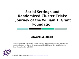 Social Settings and Randomized Cluster Trials:  Journey of the William T. Grant Foundation