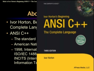 Ivor Horton, Beginning ANSI C++: The Complete Language, 3 rd  ed. ANSI C++ The standard for C++