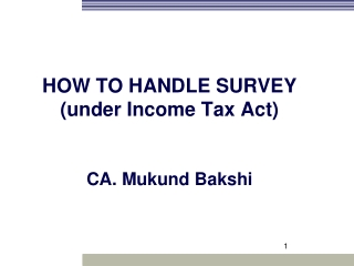 HOW TO HANDLE SURVEY  (under Income Tax Act) CA. Mukund Bakshi