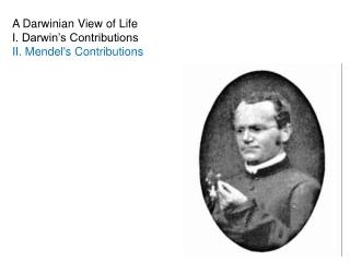 A Darwinian View of Life I. Darwin's Contributions II. Mendel's Contributions