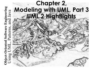 Chapter 2, Modeling with UML, Part 3 UML 2 Hightlights