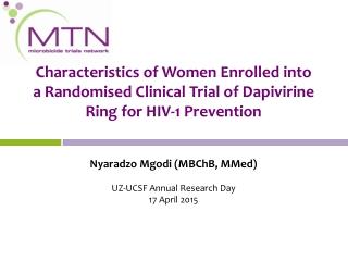 Nyaradzo Mgodi ( MBChB, MMed) UZ-UCSF A nnual Research Day 17 April 2015