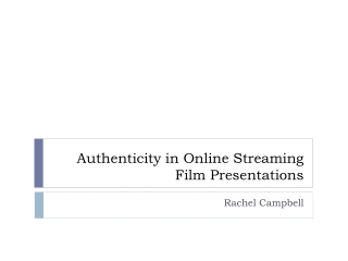 Authenticity in Online Streaming Film Presentations