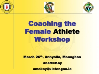 Coaching the Female  Athlete  Workshop March 26 th , Annyalla, Monaghan UnaMcKay