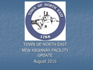 TOWN OF NORTH EAST NEW HIGHWAY FACILITY UPDATE August 2016