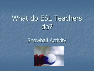 What do ESL Teachers do? Snowball Activity