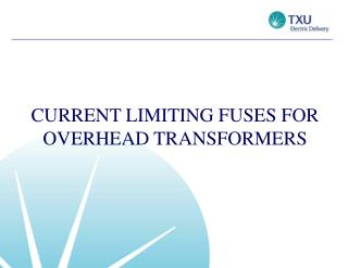 CURRENT LIMITING FUSES FOR OVERHEAD TRANSFORMERS