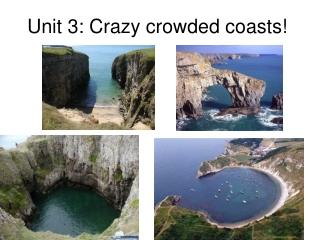 Unit 3: Crazy crowded coasts!
