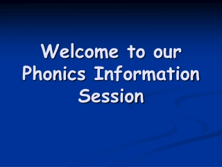 Welcome to  our Phonics  Information Session