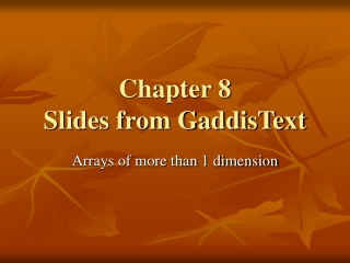 Chapter 8  Slides from GaddisText
