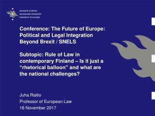 Juha Raitio Professor of European Law 16 November 2017