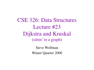 CSE 326: Data Structures Lecture #23 Dijkstra and Kruskal (sittin' in a graph)