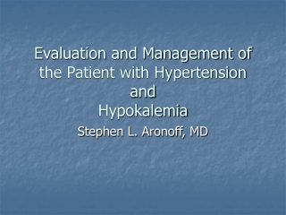 Evaluation and Management of the Patient with Hypertension and  Hypokalemia