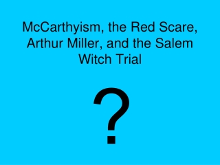 McCarthyism, the Red Scare, Arthur Miller, and the Salem Witch Trial