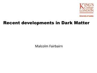 Recent developments in Dark Matter