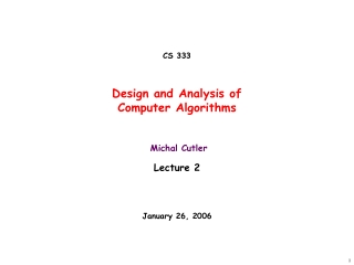 CS 333 Design and Analysis of  Computer Algorithms  Michal Cutler Lecture 2 January 26, 2006