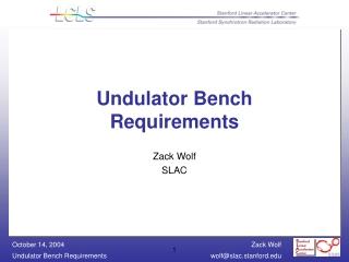 Undulator Bench Requirements