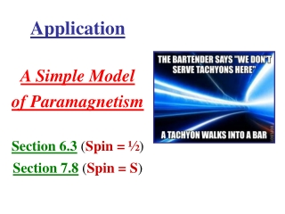 Application A Simple Model of Paramagnetism Section 6.3  ( Spin = ½ ) Section 7.8  ( Spin = S )