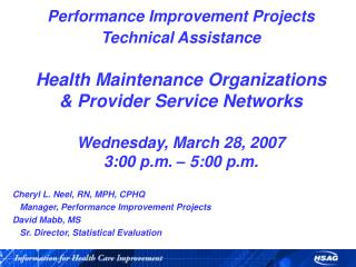 Cheryl L. Neel, RN, MPH, CPHQ    Manager, Performance Improvement Projects David Mabb, MS    Sr. Director, Statistical E