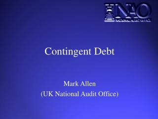 Contingent Debt Mark Allen (UK National Audit Office)