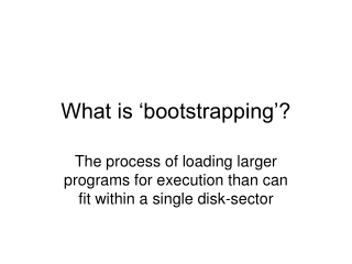 What is 'bootstrapping'?