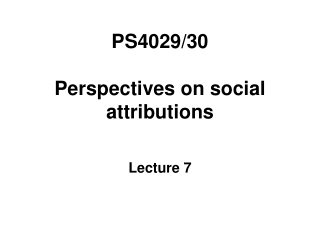 PS4029/30  Perspectives on social attributions