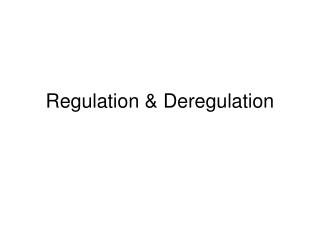 Regulation & Deregulation